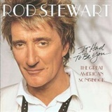 Rod Stewart: It Had to be You The Great American Songbook
