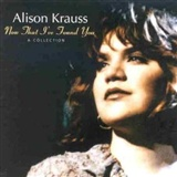Alison Krauss: Now That Ive Found You A Collection