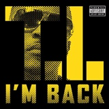 T I: I m Back