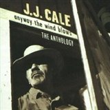 J J Cale: Anyway the Wind Blows The Anthology