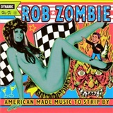 Rob Zombie: American Made Music to Strip By