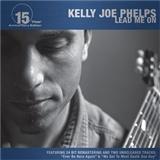Kelly Joe Phelps: Lead me on