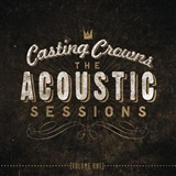 Casting Crowns: The Accoustic Sessions Vol 1