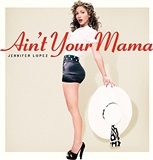 Jenniffer lopez: Aint your mama