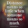 Distance means so little.......