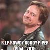 RIP Rowdy Piper