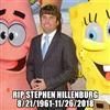 R I P SPONGE BOB AKA STEPHEN HILLENBURG